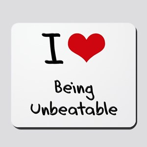 I love Being Unbeatable Mousepad
