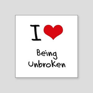I love Being Unbroken Sticker