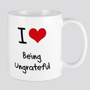 I love Being Ungrateful Mug