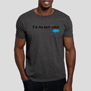 I'm his best catch. Dark T-Shirt