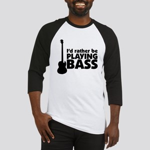 I'd rather be playing bass Baseball Jersey
