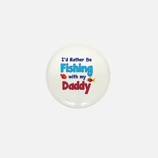 I'd rather be fishing with my daddy Mini Button