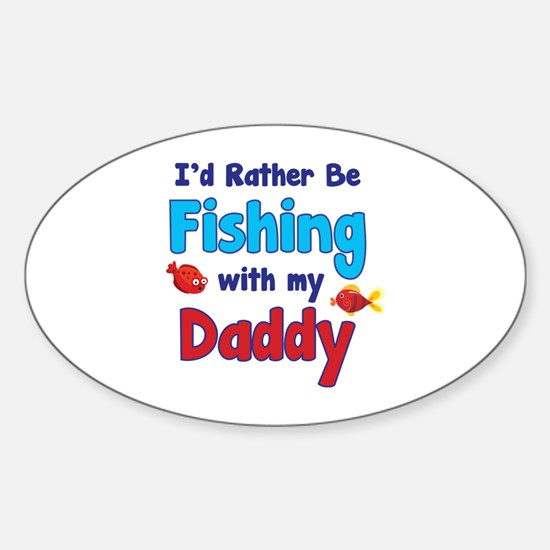 I'd rather be fishing with my daddy Sticker (Oval)