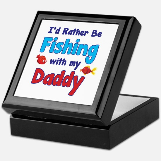 I'd rather be fishing with my daddy Keepsake Box