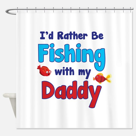 I'd rather be fishing with my daddy Shower Curtain