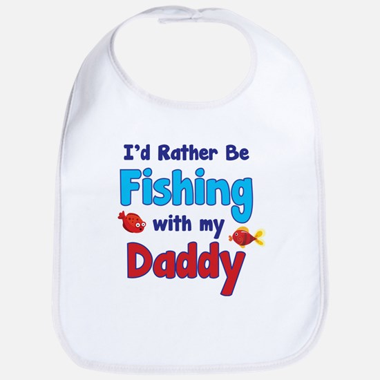 I'd rather be fishing with my daddy Bib