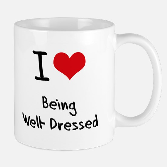I love Being Well-Dressed Mug