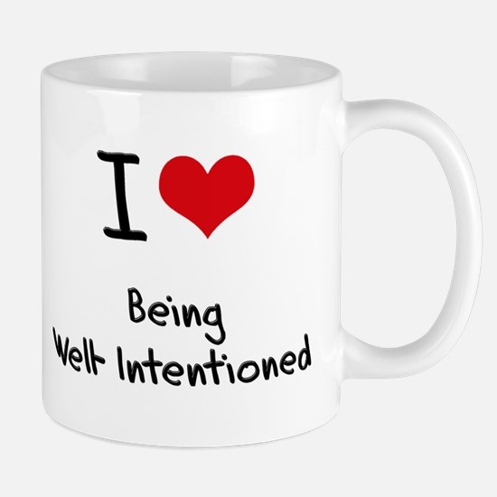 I love Being Well-Intentioned Mug