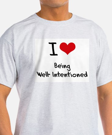I love Being Well-Intentioned T-Shirt