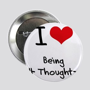 """I love Being Well-Thought-Of 2.25"""" Button"""