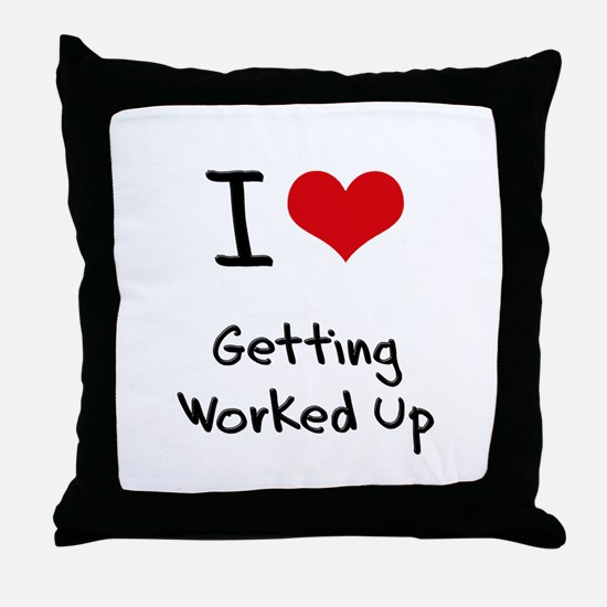 I love Getting Worked Up Throw Pillow