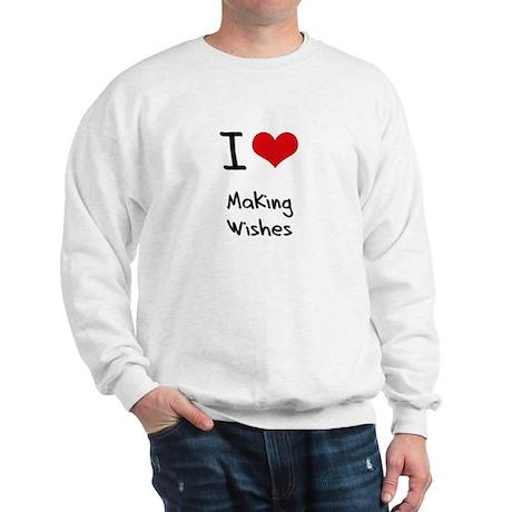 I love Making Wishes Sweatshirt