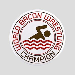 "World Bacon Wrestling Champion 3.5"" Button"