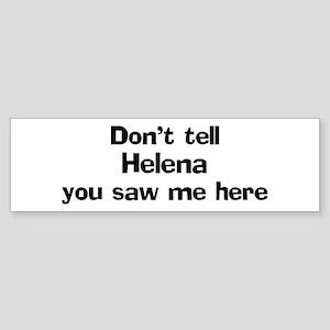 Don't tell Helena Bumper Sticker