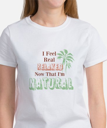 Feeling Relaxed When Natural T-Shirt