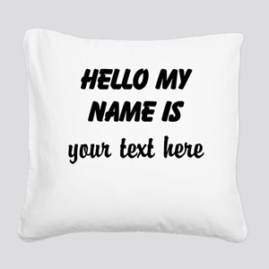 HELLO MY NAME IS ------- Square Canvas Pillow