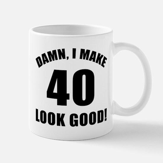 I Make 40 Look Good Mug