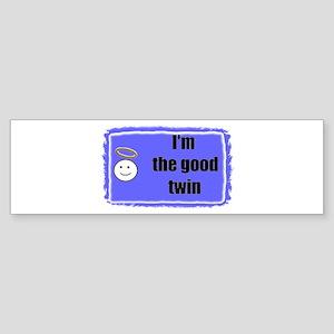 I'M THE GOOD TWIN Bumper Sticker