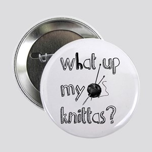 """What Up My knittas? 2.25"""" Button"""