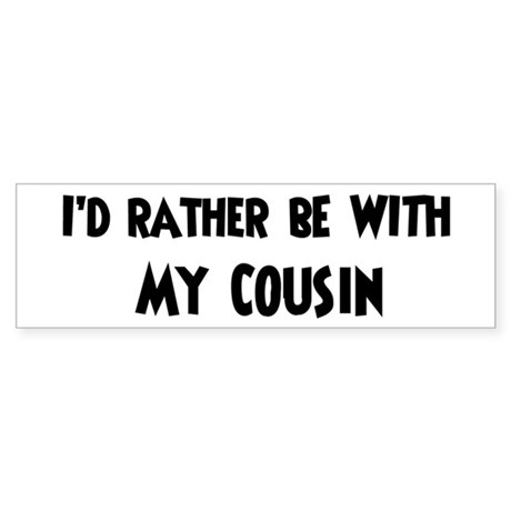 I'd rather: Cousin Bumper Sticker
