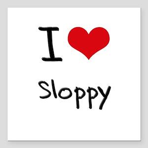 """I love Sloppy Square Car Magnet 3"""" x 3"""""""