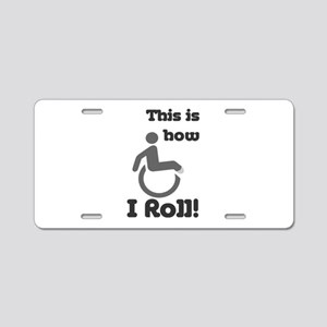This is how I roll! Aluminum License Plate