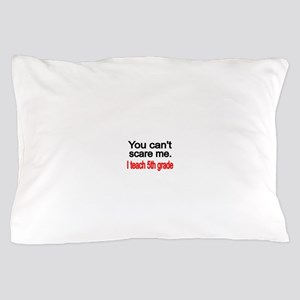 You cant scare me Pillow Case
