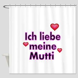 ICH liebe meine Mutti 2 Shower Curtain