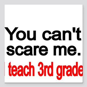 "You cant scare me Square Car Magnet 3"" x 3"""
