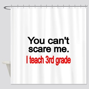 You cant scare me Shower Curtain