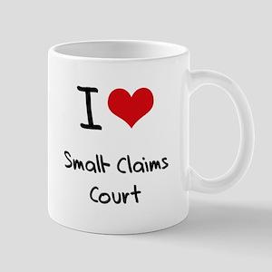 I love Small-Claims Court Mug