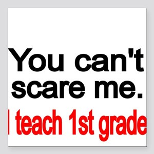 """You cant scare me Square Car Magnet 3"""" x 3"""""""