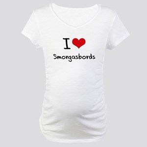 I love Smorgasbords Maternity T-Shirt