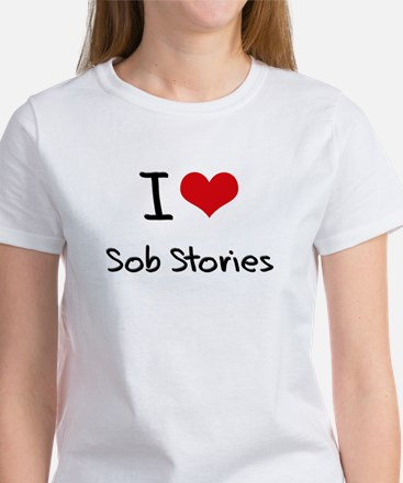 I love Sob Stories T-Shirt
