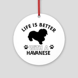 Funny Havanese lover designs Ornament (Round)