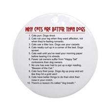 Cats Are Better Than Dogs Ornament (Round)