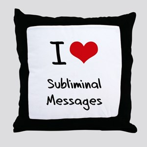 I love Subliminal Messages Throw Pillow