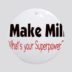 I Make Milk, What's your Supe Ornament (Round)