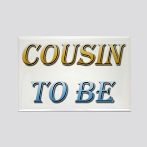 Cousin To Be Rectangle Magnet