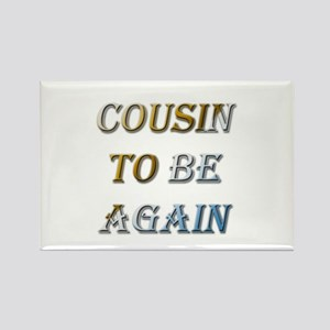 Cousin To Be Again Rectangle Magnet