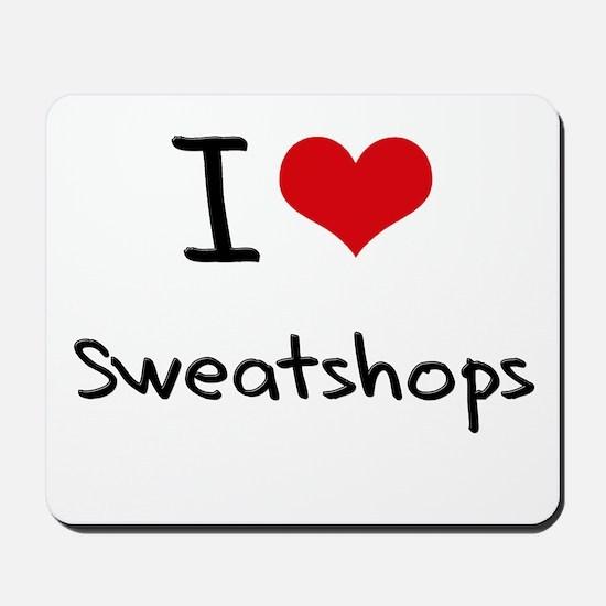 I love Sweatshops Mousepad