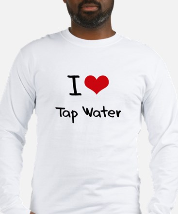 I love Tap Water Long Sleeve T-Shirt