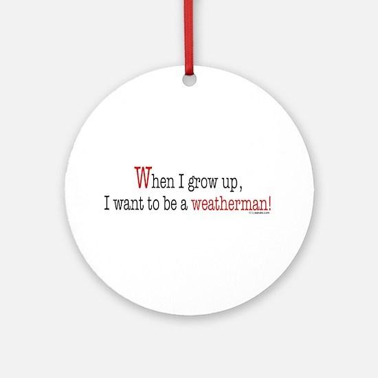 ... a weatherman Ornament (Round)