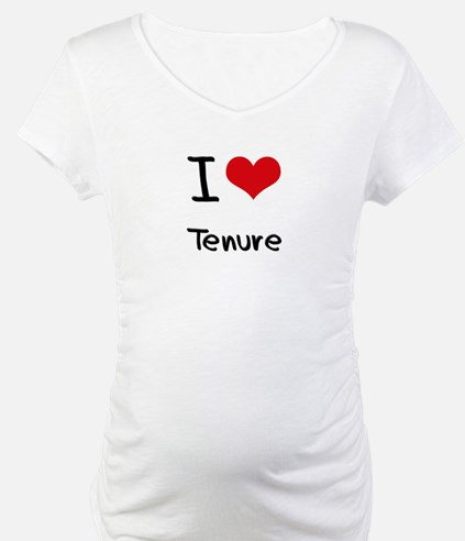 I love Tenure Shirt