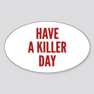 Have A Killer Day Sticker (Oval)