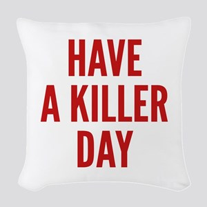 Have A Killer Day Woven Throw Pillow