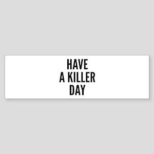 Have A Killer Day Sticker (Bumper)