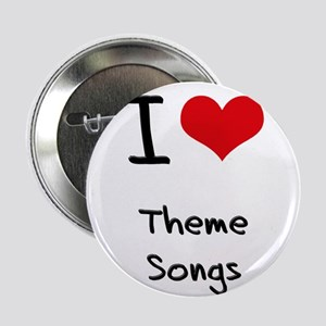 "I love Theme Songs 2.25"" Button"