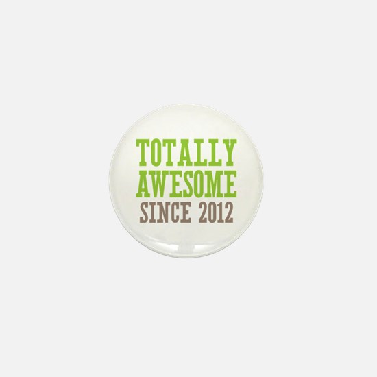 Totally Awesome Since 2012 Mini Button
