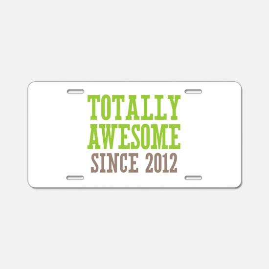 Totally Awesome Since 2012 Aluminum License Plate